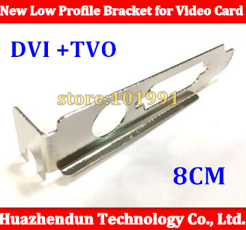 From factory Bracket TVO+DVI Interface Stan Bracket  TVO+DVI Interface Standard Low Profile Bracket for nVIDIA Video Card  8CM