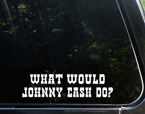 What Would Johnny Cash Do? - Vinyl Die Cut Decal Sticker For Windows 15cm