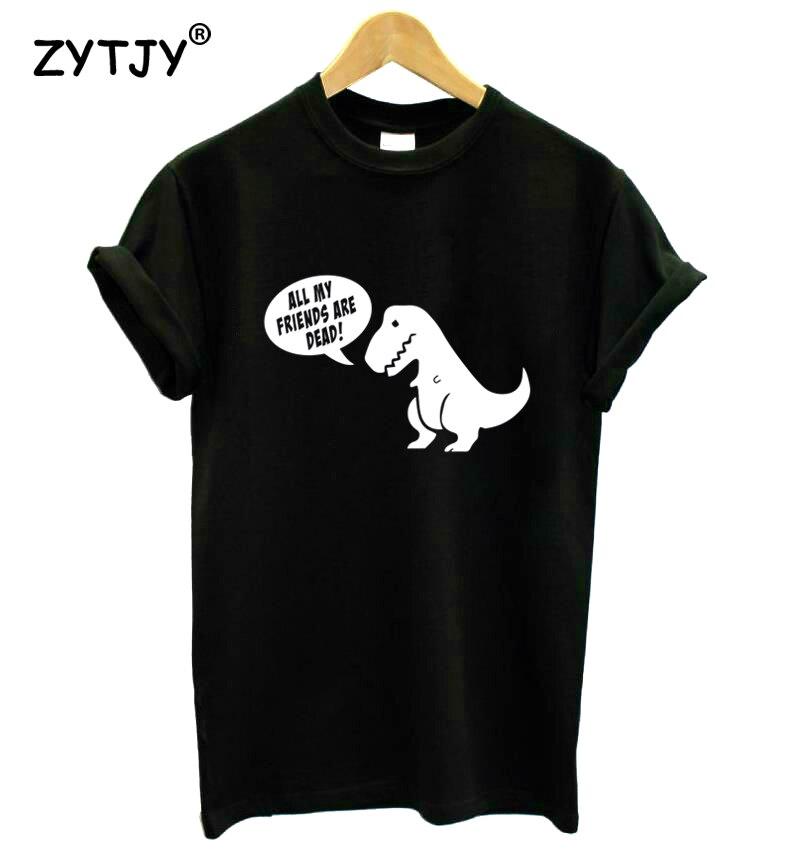 Todos mis amigos están muertos dinosaurio impresión mujer camiseta Casual algodón Hipster divertida camiseta para chica camiseta superior Tumblr Drop Ship BA-169
