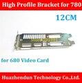 Alta Qualidade NEW ARRIVALS High Profile Bracket para 780 Placa De Vídeo De 12 CM Dual DVI + HDMI + DP Interface