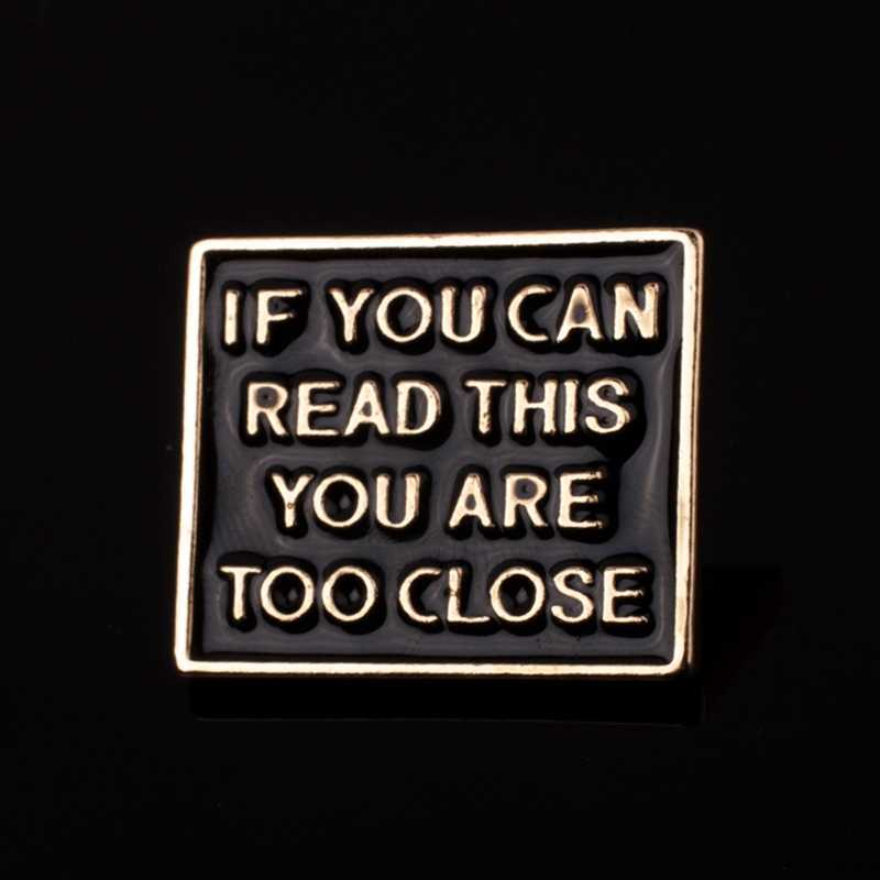 Funny Phrase IF YOU CAN READ THIS YOU ARE TOO CLOSE Enamel Pins Brooches Quote Jewelry Gifts  Backpack/Bag/Jeans Clothes Badge