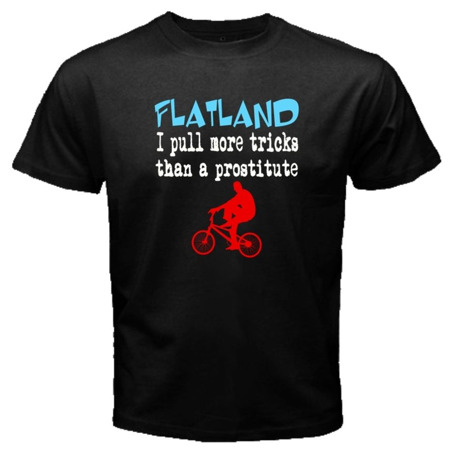 Pull More Tricks Than A Prostitute FLATLAND FLAT LAND BMX BIKEr T-SHIRT E05 ...
