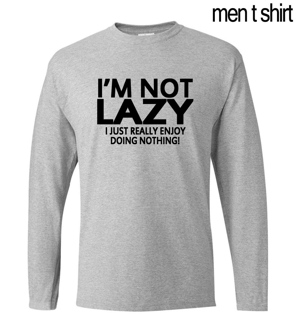 I'M NOT LAZY funny men t shirt 2019 spring newest 100% cotton high quality men's long sleeve T-shirts fitness slim man sportwear