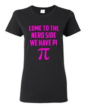 Ladies Come To The Nerd Side We Have Pi Geek Smart T-Shirt Tee