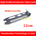 New  Arrivals    12CM   High Profile  Bracket  for  Video Card     n-VIDIA  HDMI+VGA+DVI  Slot  connect  with  VIDEO CARD
