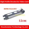 Os Recém-chegados 12 CM Suporte para Placa De Vídeo de Alto Perfil-n VIDIA Slot Para conectar HDMI + VGA + DVI com PLACA de VÍDEO
