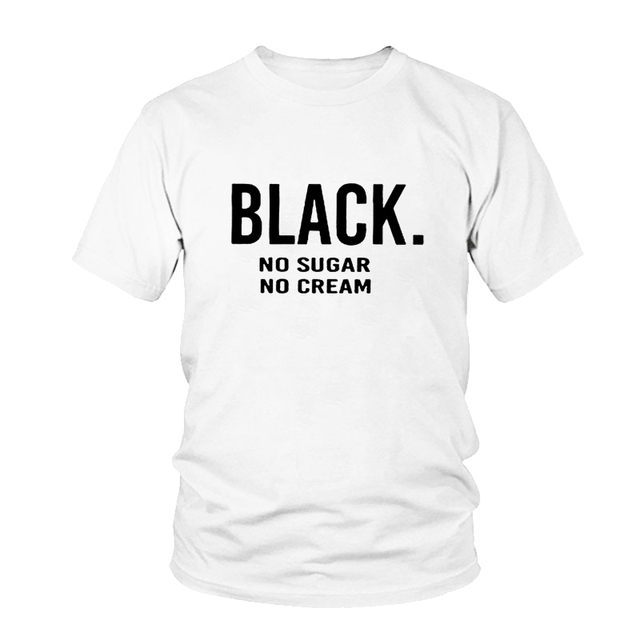 8a3006831 BLACK NO SUGAR NO CREAM Letters Print Women Tshirt Cotton Casual Funny  Shirts For Lady Top Tee Hipster Female Streetwear T-shirt