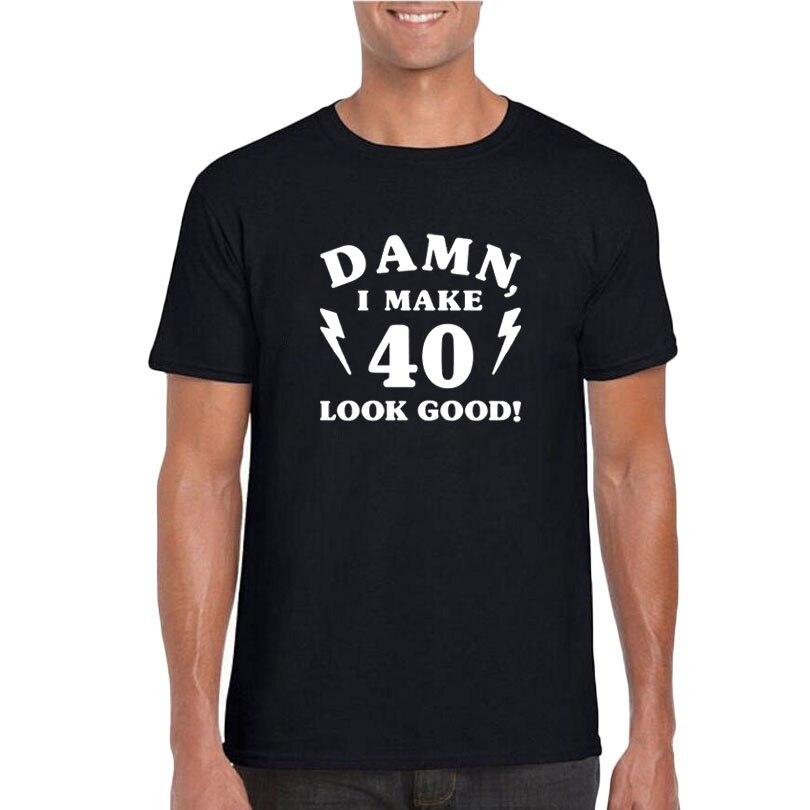 40th Birthday T Shirt Funny Gift Tshirt Damn I Make 40 Look Good 1978 Hipster For Men Tops