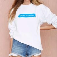 Talk To You Never Unisex Fashion Sweatshirt Funny Message Print Sweatshirt Instagram Fashion Pullover Moletom Do