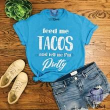 Me alimente tacos e me diga que eu sou camisetas bonitas-camisas com ditados-presente para ela