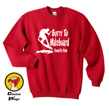 Born To Wakeboarding , Forced Work Top Crewneck Sweatshirt Unisex More Colors XS - 2XL