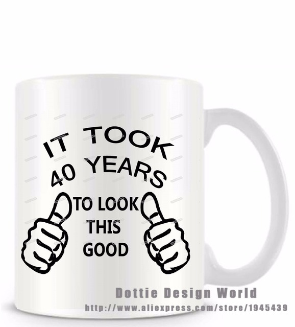 DIY 2017 coffee milk tea cup It Took 40 Years To Look This Good funny novelty travel mug Personalized Birthday Easter gifts