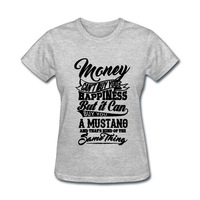 2018 Various Colors Funny Cotton Money Can't Buy You Happiness But It Can Buy U A Mustang funny t shirt women