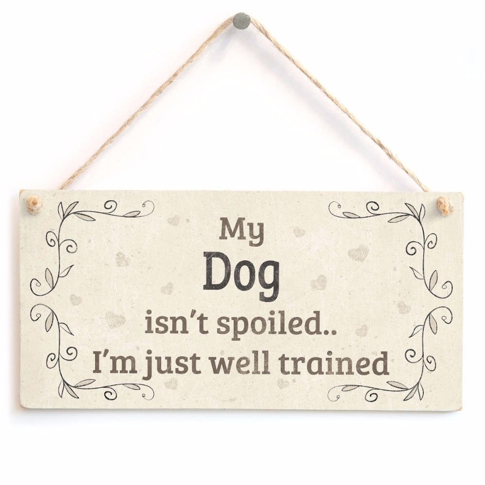 Meijiafei My Dog Isn/'t Spoiled I/'m Just Well Trained Charming Home Accessory Gift Sign for Dog Owners 10 x 5