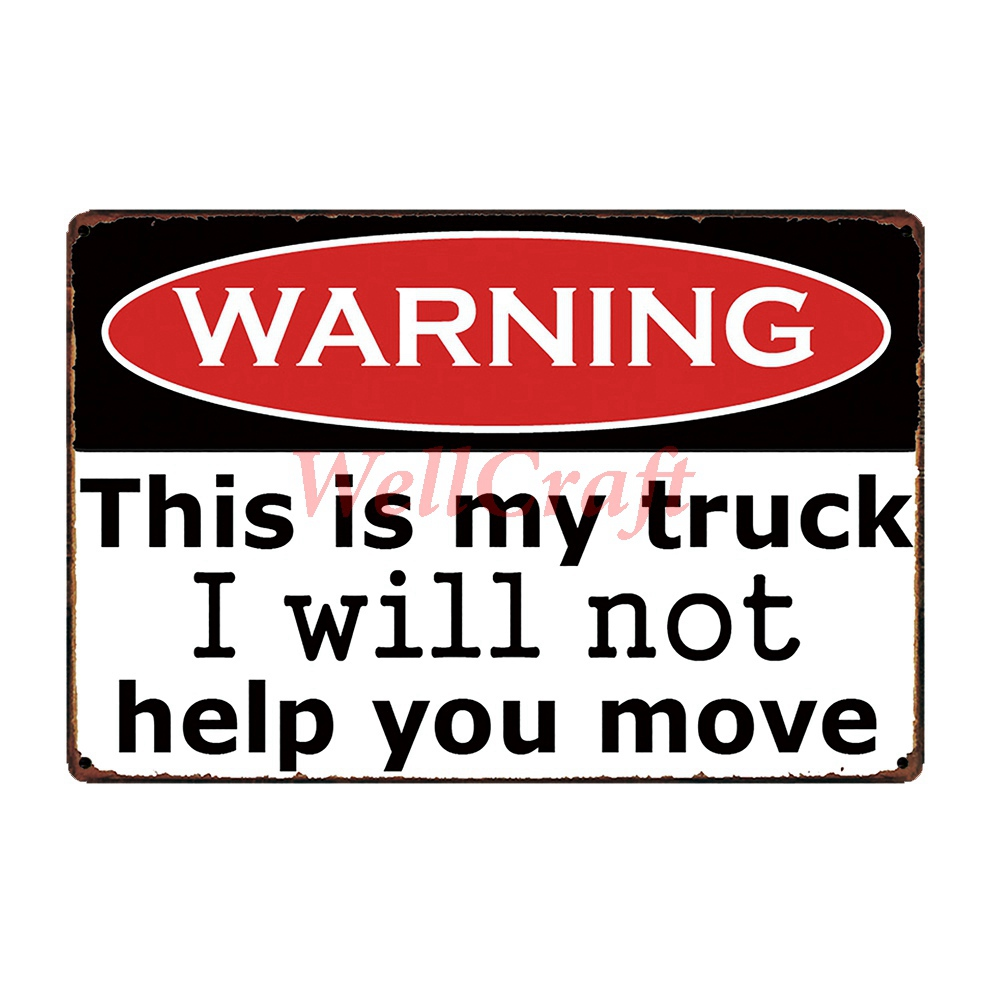 [ WellCraft ] This is my Truck I will not help you move Funny Warning Metal Signs Wall Plaque Antique Gift Retro WL-9332 signs