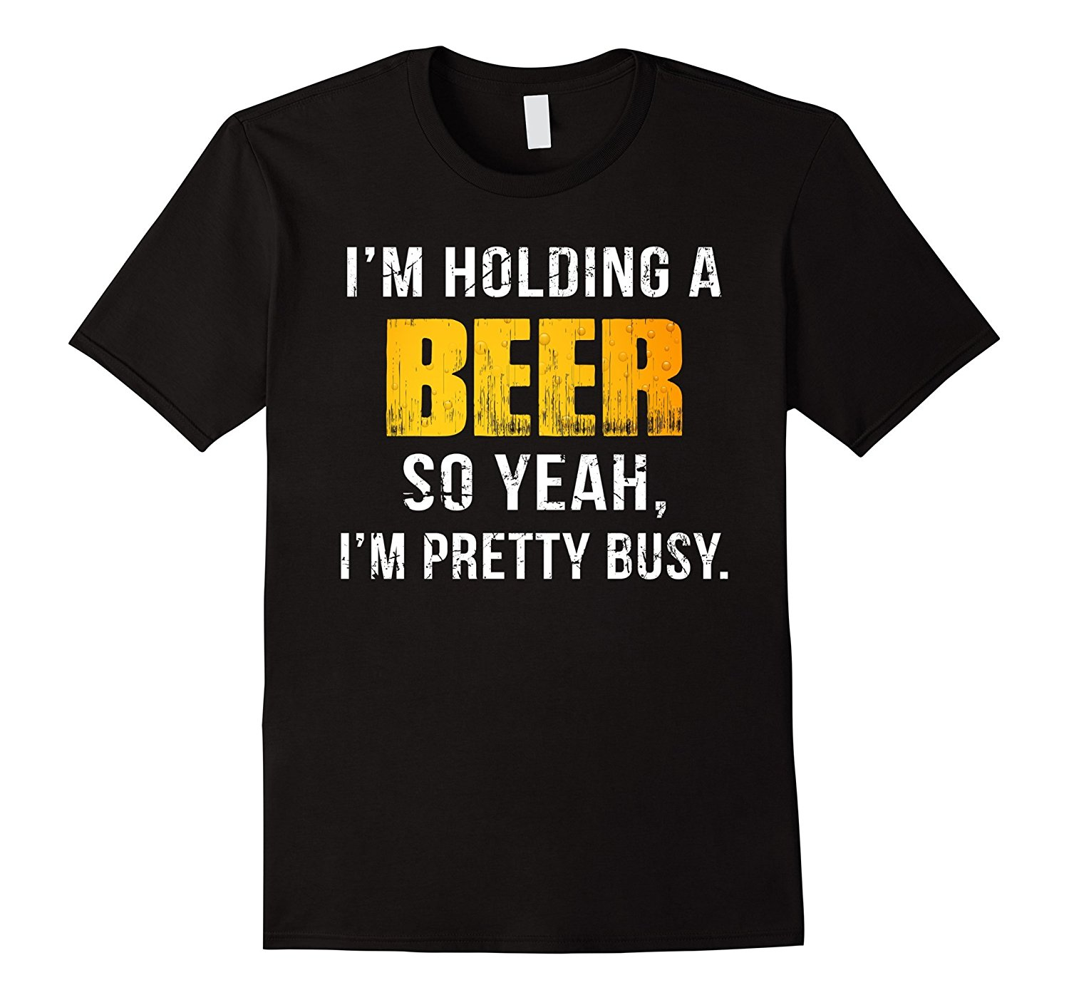 IM HOLDING A BEER SO YEAH, IM PRETTY BUSY FUNNY T-SHIRT New 2017 Fashion T Shirt Men Short Sleeve Funny Design Top Tee