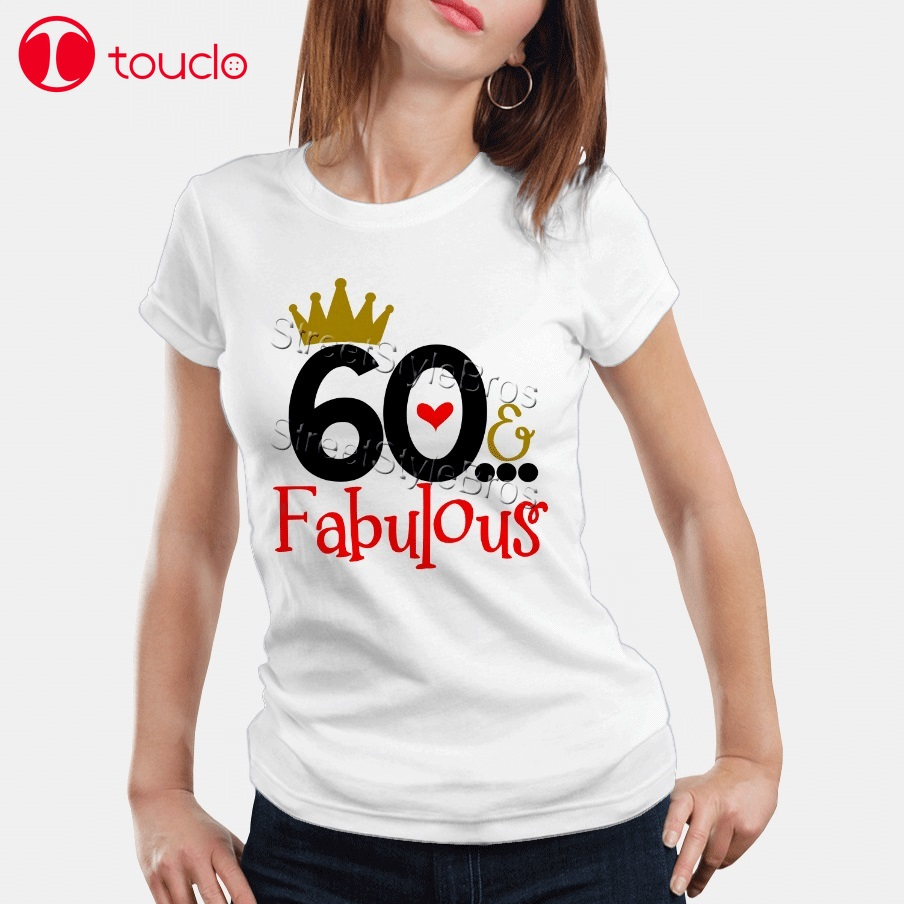2019 Women T-Shirt 60 Fabulous Ladies 60Th Birthday T-Shirt 60 Years Friend Mum Mother Present Cute T-Shirt Hoodies