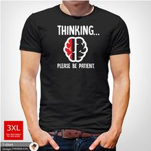 Thinking ... Please Be Patient - Funny Slogan Mens T-Shirt Christmas White !  Tops Tee New Unisex free shipping