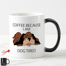 Funny Dog Coffee Lover Magic Mug Geek Tired AF Coffee Mugs Tea Cups Coffee Because I Am Dog Tired Exhausted Dogs Puppy Mugs Gift