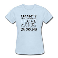 Don T Flirt With Me I Love My Girl She Is Crazy Dog T Shirts Women