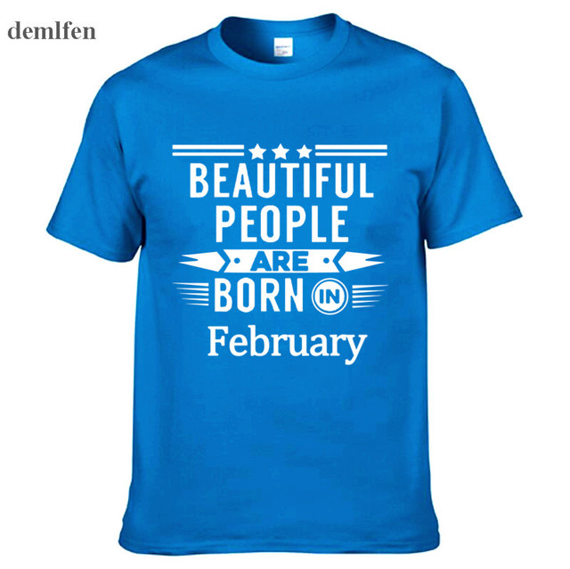 Beautiful People Are Born In February T Shirt Funny Birthday Gift Mens Fashion Hip Hop Tops Customize Short Sleeve Tees