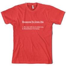 Gründe Zu Datum Mich-Herren T-Shirt - Single-Dating-Lustige-10 ColoursPrint T Shirt Mens Short hülse Heißer Mode Klassische