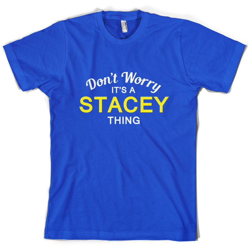 Don 39 t Worry It 39 s a STACEY Thing Mens T Shirt Family Custom Name Print T Shirt Mens Short Sleeve Hot Tops Tshirt Homme in T Shirts from Men 39 s Clothing