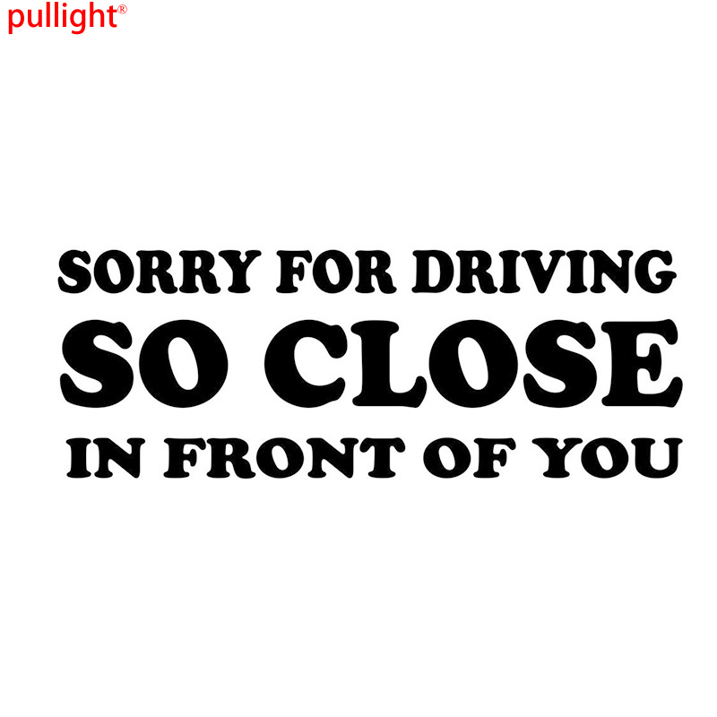 Sorry For Driving So Close In Front Of You Funny Car Sticker