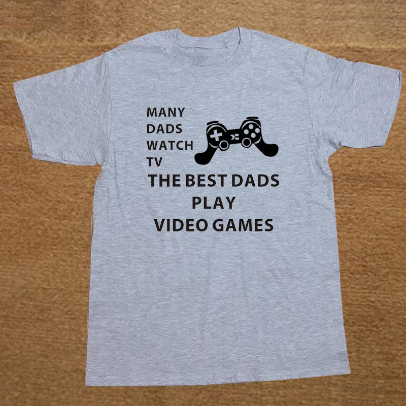 Funny Many Dads Watch TV The Best Dads Play Video Games T Shirt Cotton Short Sleeve T-shirts Men Top Tees Camisetas Masculina