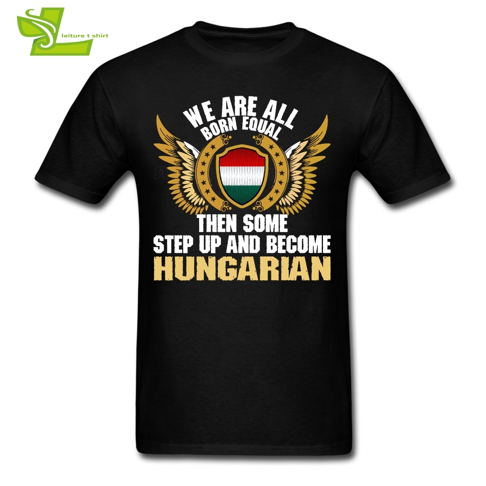 We Are All Born Equal Then Some Step Up And Become Hungarian T Shirt Teenage T-Shirts Man Shield Flag Teenboys Clothes Hungary