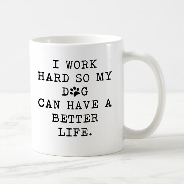Funny Love Dog Coffee Mugs I Work Hard So My Can Have A Better Life Beer Tea Mug Cup Ceramic Creative Unique Dogs Gift 11oz In From Home Garden