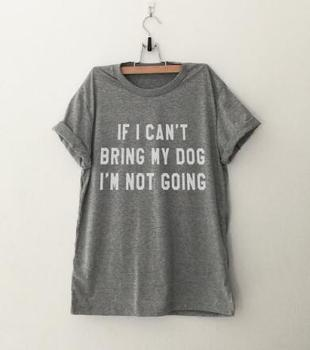 IF I CAN'T BRING MY DOG I'M NOT GOING Letter T-Shirt Crewneck Funny Casual t shirt Lover Gift TShirts Women/Men Tees Clothing