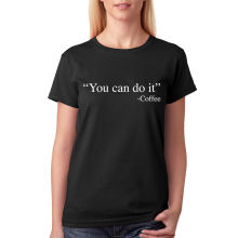 Tee You Can Do It Coffee Cool T-shirt New Sizes S-XL Personality Women'S Female Harajuku Design T Shirts Novelty Tops Tee