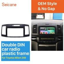 Seicane мм 102*202 мм Двойной Дин Радио Фризовая для Toyota Allion 240 отделкой установка комплект тире CD аудио крышка