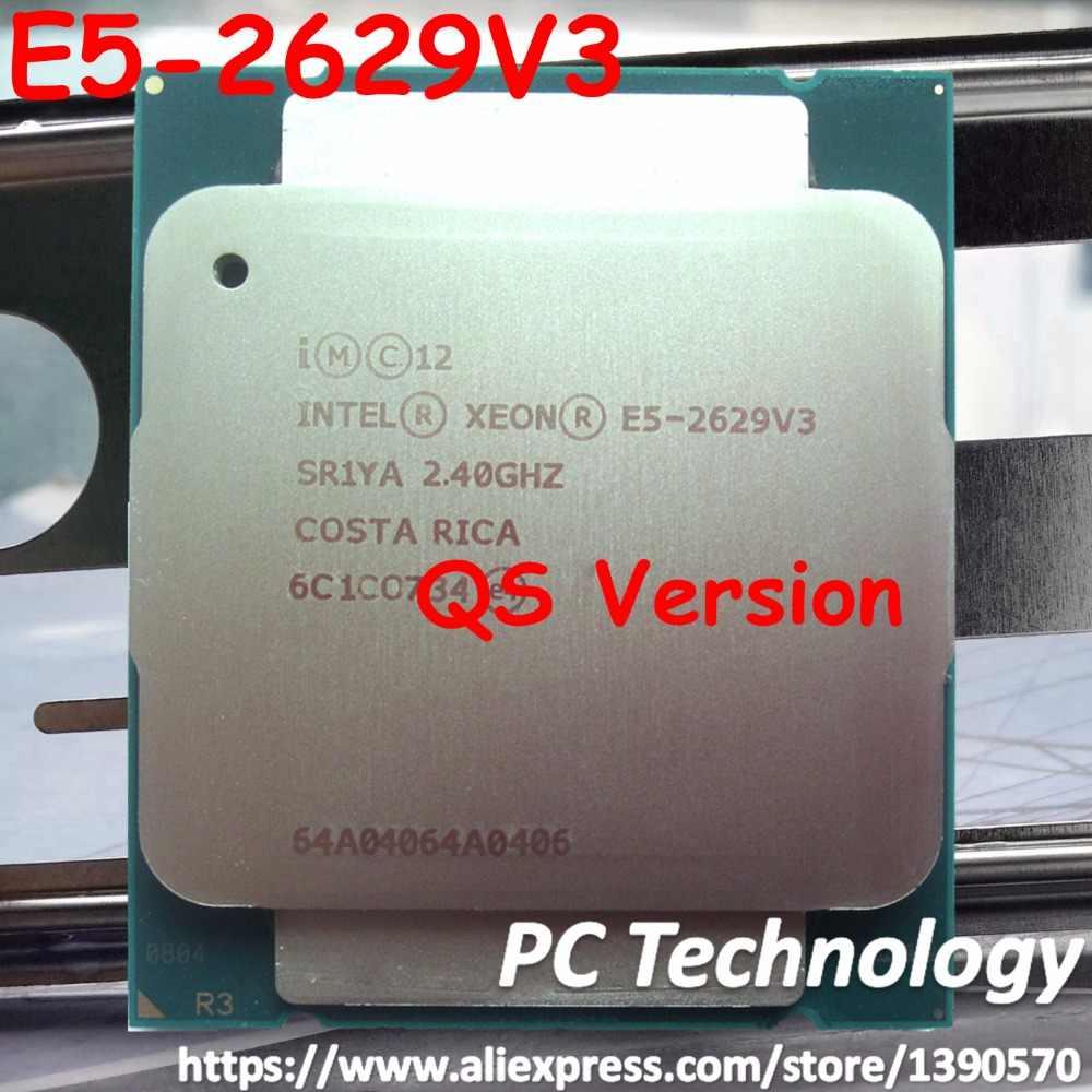 Original Intel Xeon E5-2629V3 2.40GHZ 8-Core 20MB QS version E5-2629 V3 E5 2629 V3 FCLGA2011-3 TPD 85W 1 year warranty 2629v3
