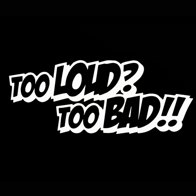 Too loud too bad jdm kicker of jdm car styling window sticker vinyl decal car window