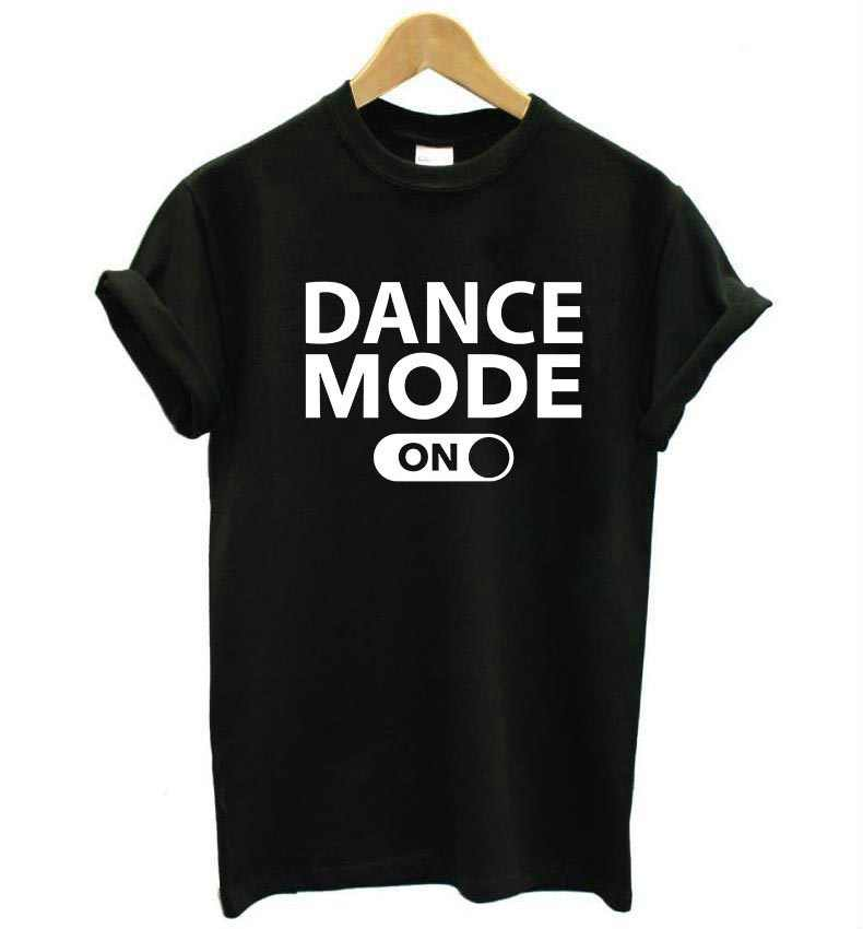 dance mode on Letters Print Women tshirt Cotton Casual Funny t shirt For Lady Girl Top Tee Hipster Tumblr Drop Ship F545