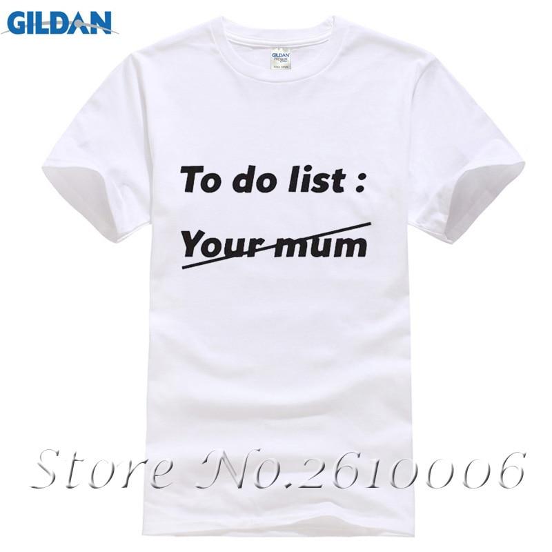 New TO DO LIST YOUR MUM ADULT HUMOUR OFFENSIVE JOKE T Shirt Men Funny Tshirt Man Clothing Short Sleeve Camisetas T-shirt
