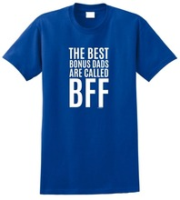 Design A Shirt Graphic Men The Best Bonus Dads Are Called Bff O-Neck Short Sleeve Tees my dads