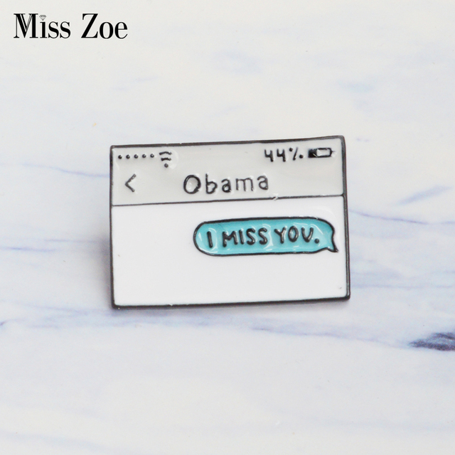 Obama text message enamel pin I MISS YOU. Brooches Gift for friends Funny icon P