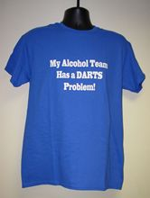 Mens T-Shirt My Alcohol Team Has A ? Problem Choose from DARTS,POOL, SKITTLES New T Shirts Funny Tops