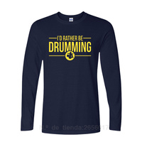 2017 New Fashion T Shirts I D Rather Be Drumming Printing Tshirts Cotton Long Sleeve Music