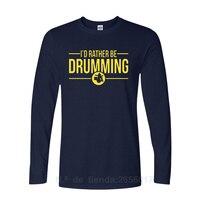 2017 New Fashion T Shirts I D Rather Be Drumming Printing Tshirts Cotton Long Sleeve Music