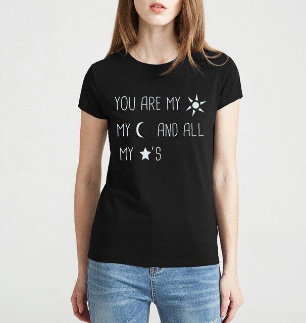 b49eba7bb 2019 Verão Você é Meu Sol Minha Lua E Todas As Minhas Estrelas Imprimir  camiseta Mulheres