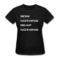 Sow Nothing Reap Nothing T Shirt Women 2018 Summer Short Sleeve Cotton Tee Shirt Femme Black