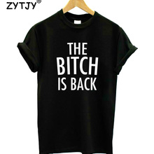 the bitch is back Letters Print Women Tshirt Cotton Funny t Shirt For Lady Girl Top
