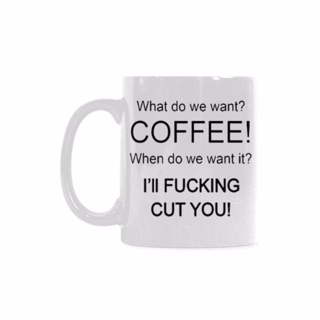 Funny Printed Quotes Coffee Mug What Do We Want Coffee When Do We