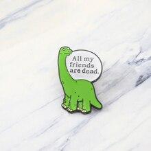 Dinosaur Pin Brooch All My Friends Are Dead Green Jurassic Enamel Badge Animal