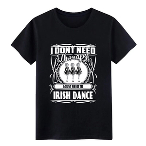 Image 1 - Mens Irish dance   I dont need therapy Just need dance t shirt Designing cotton size S 3xl Pattern Crazy New Fashion shirt