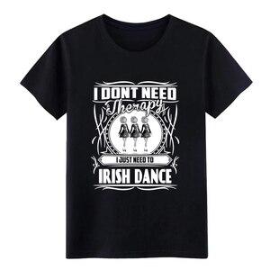 Image 1 - Uomini Irish dance non HO bisogno di terapia Solo bisogno di danza t camicia di Progettazione di cotone formato S 3xl Modello pazzo di Nuovo Modo camicia